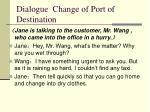 dialogue change of port of destination2
