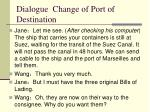 dialogue change of port of destination4