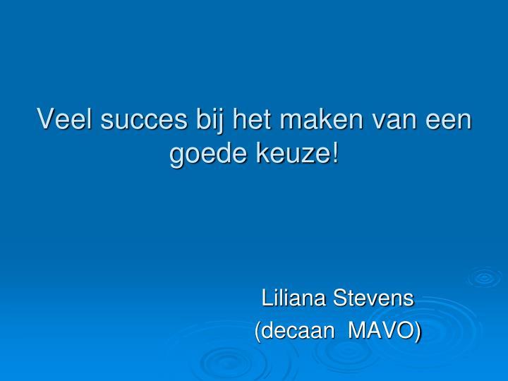 Veel succes bij het maken van een goede keuze!