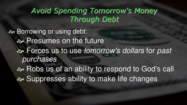 Avoid Spending Tomorrow's Money Through Debt