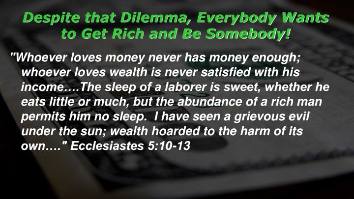 Despite that Dilemma, Everybody Wants to Get Rich and Be Somebody!