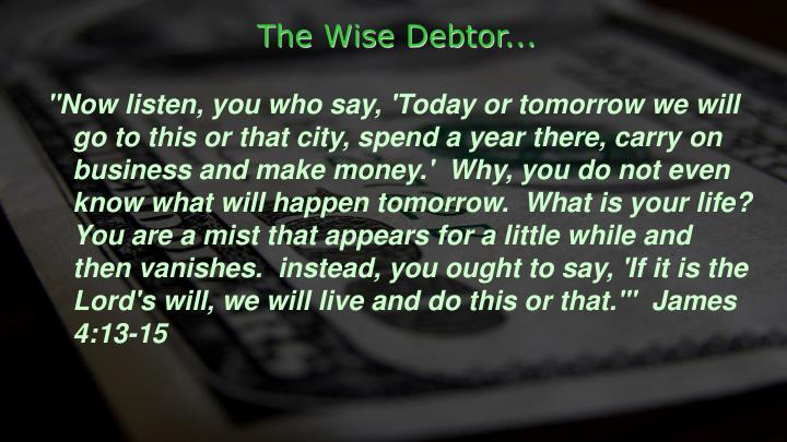 The Wise Debtor...