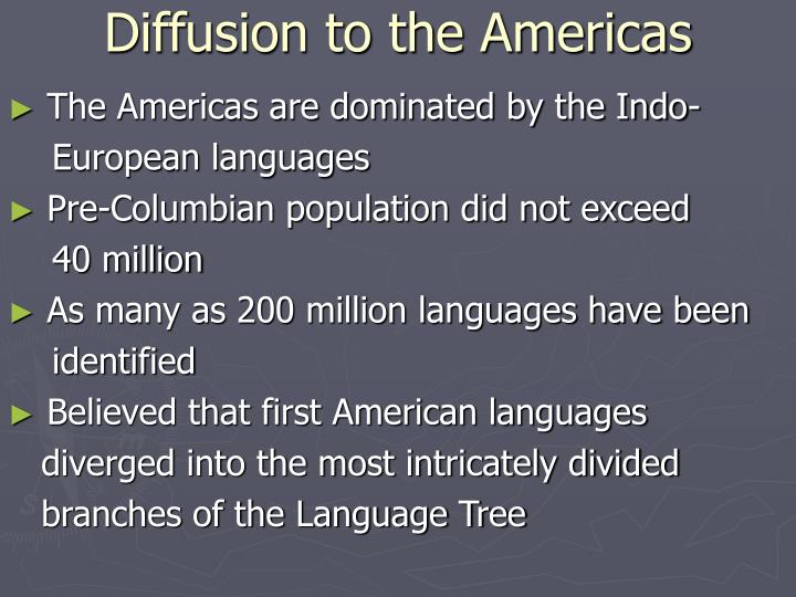 Diffusion to the Americas