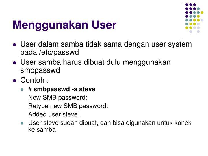 Menggunakan User