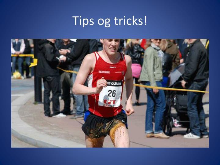 Tips og tricks!