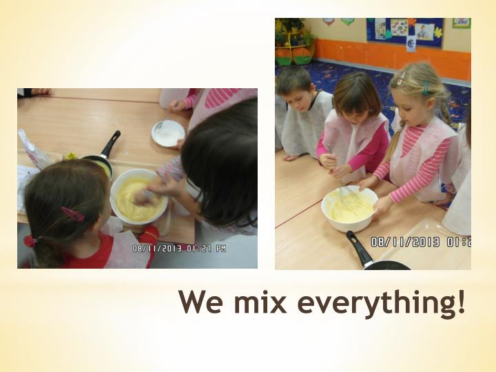 We mix