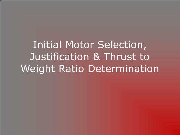 Initial Motor Selection, Justification & Thrust to Weight Ratio Determination