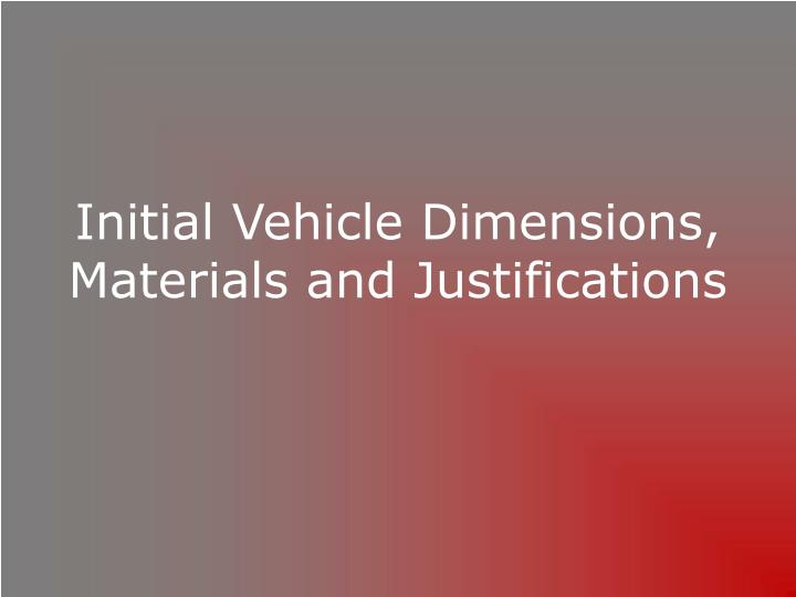 Initial vehicle dimensions materials and justifications