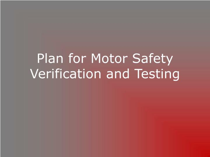 Plan for Motor Safety Verification and Testing