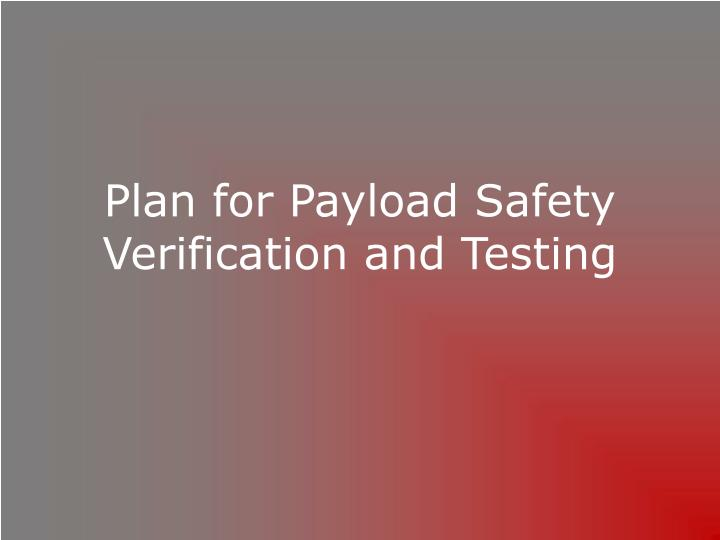 Plan for Payload Safety Verification and Testing