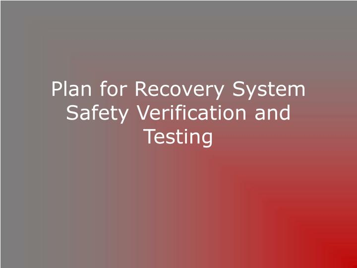 Plan for Recovery System Safety Verification and Testing