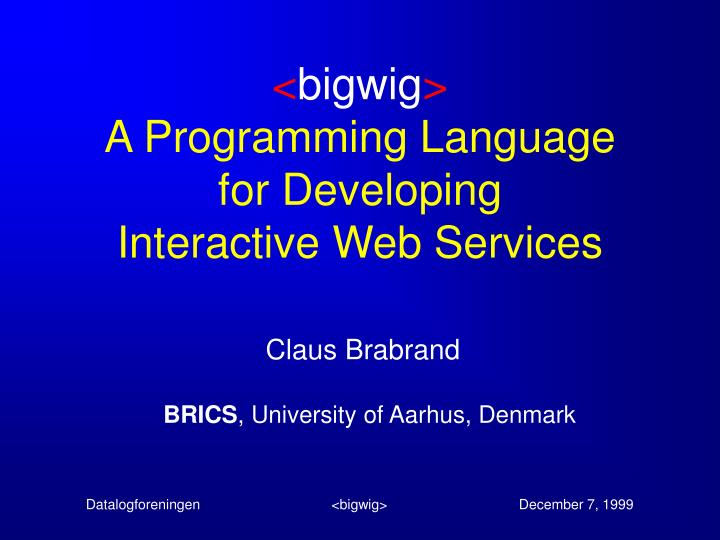 Bigwig a programming language for developing interactive web services