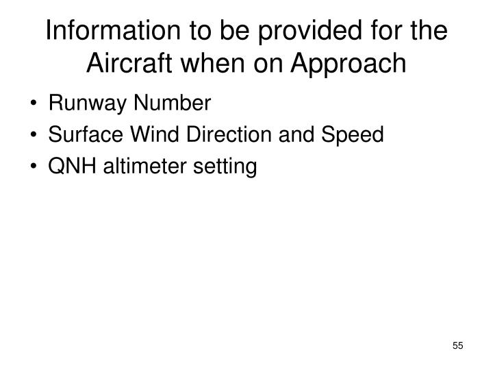 Information to be provided for the Aircraft when on Approach