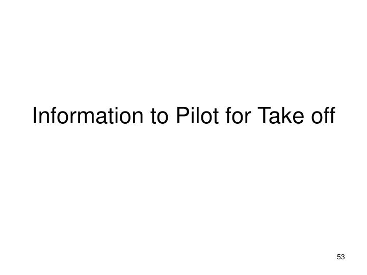 Information to Pilot for Take off