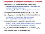 extrapolation of compact stellarators to a reactor