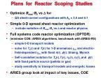 plans for reactor scoping studies