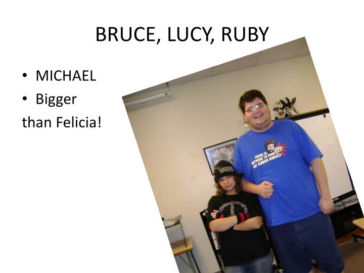 BRUCE, LUCY, RUBY