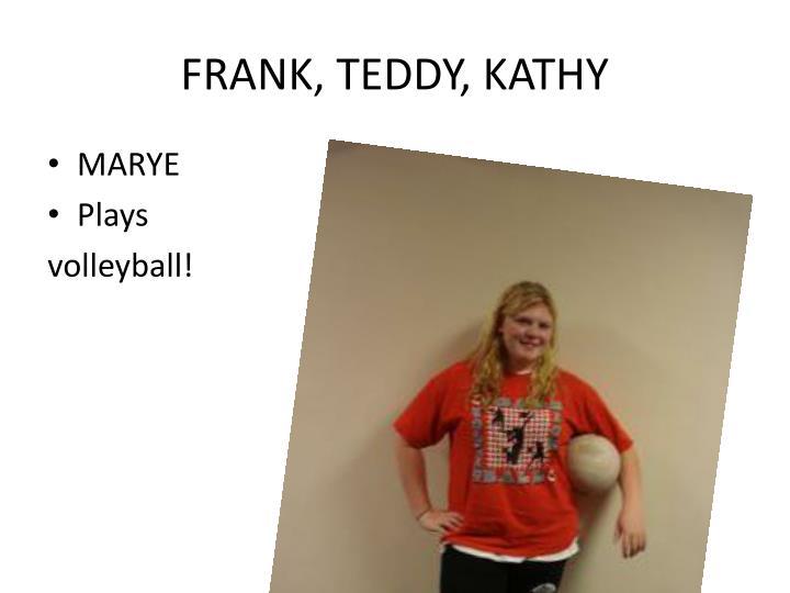 FRANK, TEDDY, KATHY