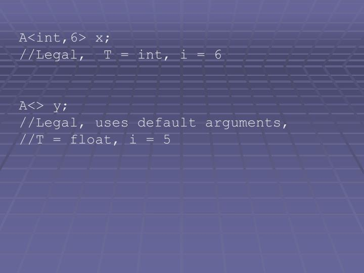 A<int,6> x;