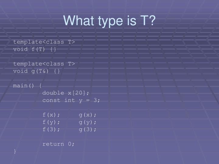 What type is T?