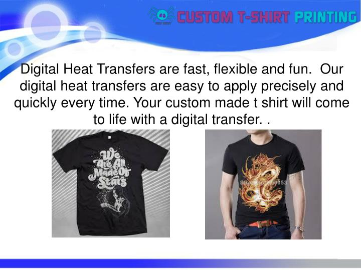 Digital Heat Transfers are fast, flexible and fun.  Our digital heat transfers are easy to apply pre...