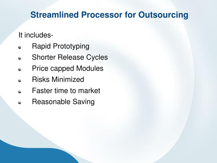 Streamlined Processor for Outsourcing