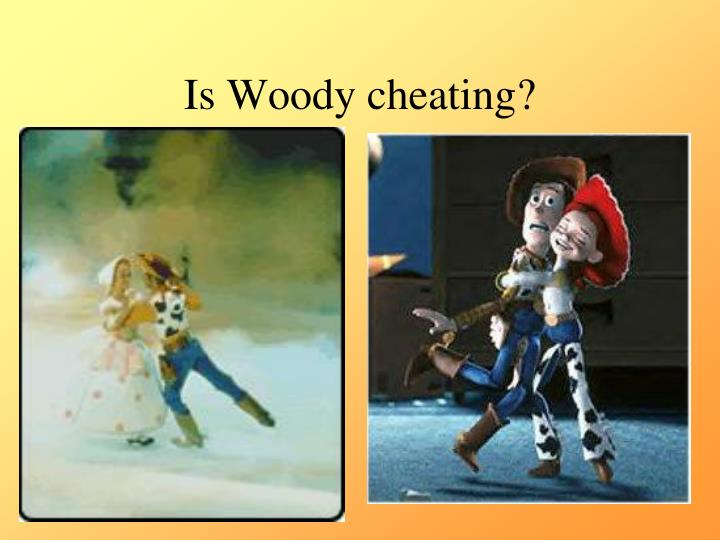 Is Woody cheating?