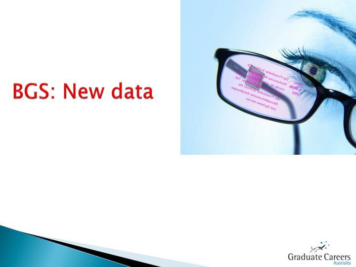 BGS: New data