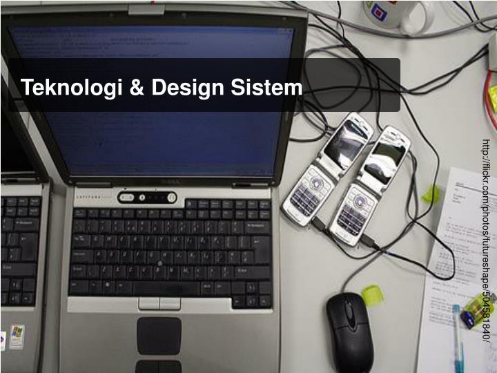 Teknologi & Design Sistem