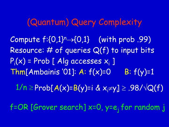 (Quantum) Query Complexity