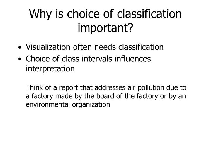 Why is choice of classification important?