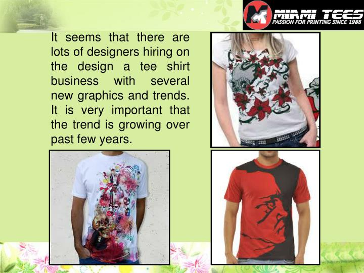 It seems that there are lots of designers hiring on the design a tee shirt business with several new...