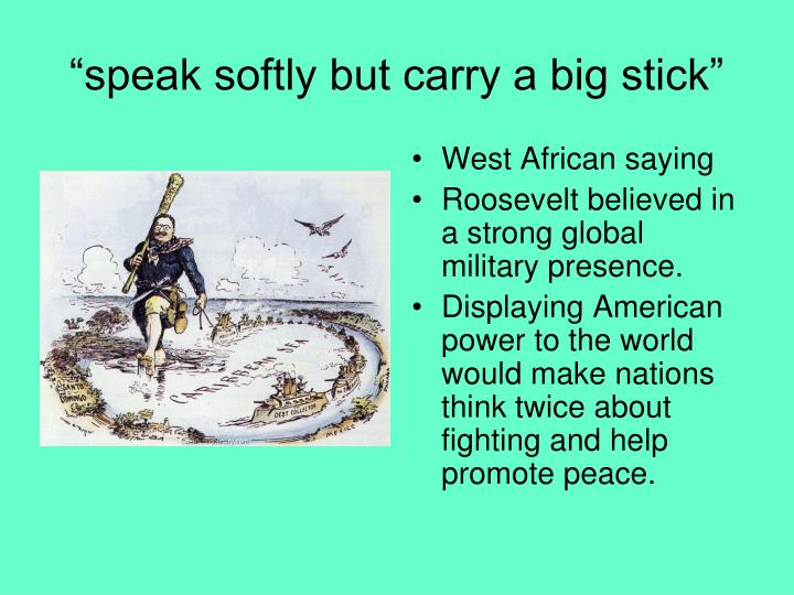 """speak softly but carry a big stick"""