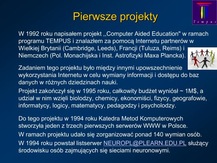 """W 1992 roku napisałem projekt ,,Computer Aided Education"""" w ramach programu TEMPUS i znalazłem za pomocą Internetu partnerów w Wielkiej Brytanii (Cambridge, Leeds), Francji (Tuluza, Reims) i Niemczech (Pol. Monachijska i Inst. Astrofizyki Maxa Plancka)."""