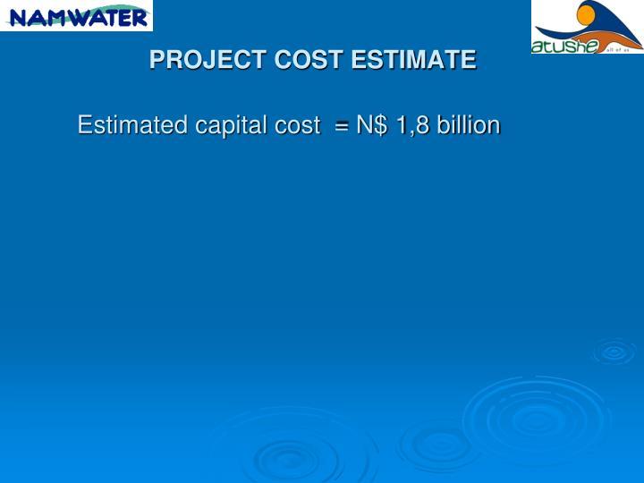 Estimated capital cost  = N$ 1,8 billion