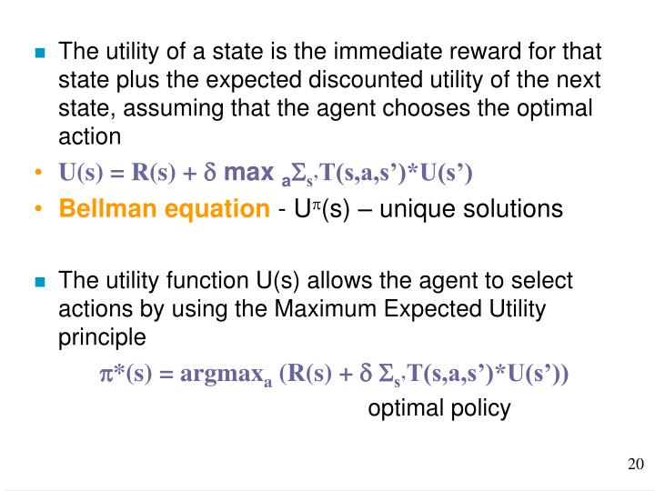 The utility of a state is the immediate reward for that state plus the expected discounted utility of the next state, assuming that the agent chooses the optimal action
