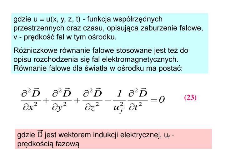 gdzie u = u(x, y, z, t) - funkcja współrzędnych przestrzennych oraz czasu, opisująca zaburzenie falowe, v - prędkość fal w tym ośrodku.