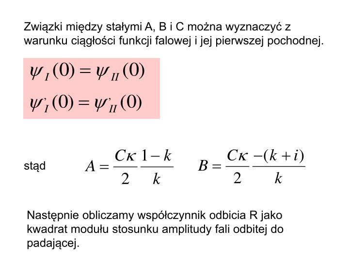 Związki między stałymi A, B i C można wyznaczyć z warunku ciągłości funkcji falowej i jej pierwszej pochodnej.