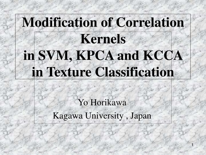 Modification of correlation kernels in svm kpca and kcca in texture classification