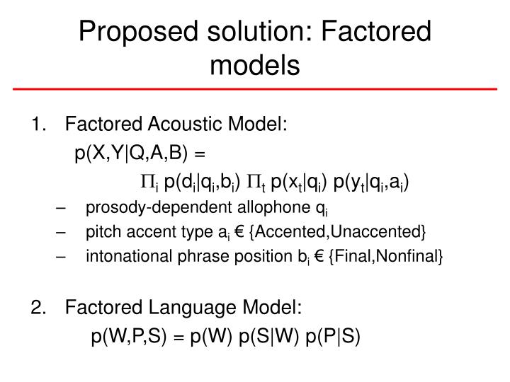 Proposed solution: Factored models