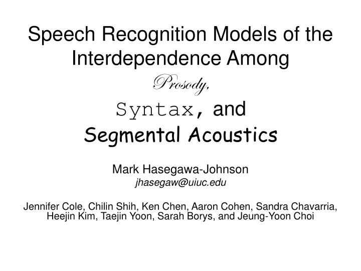 Speech recognition models of the interdependence among prosody syntax and segmental acoustics