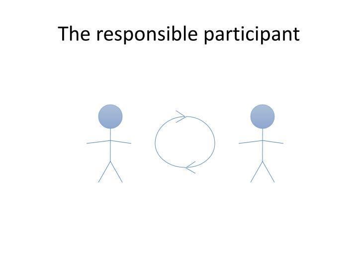 The responsible participant