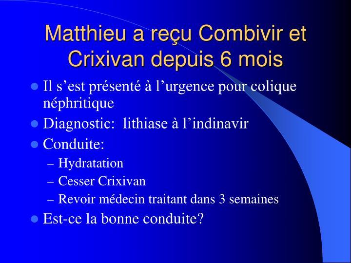 Matthieu a reçu Combivir et Crixivan depuis 6 mois