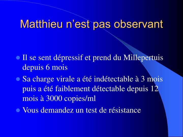 Matthieu n'est pas observant