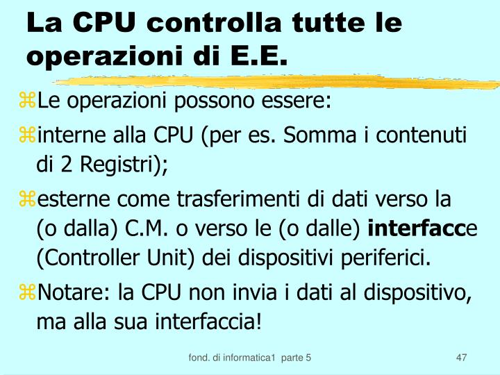 La CPU controlla tutte le operazioni di E.E.