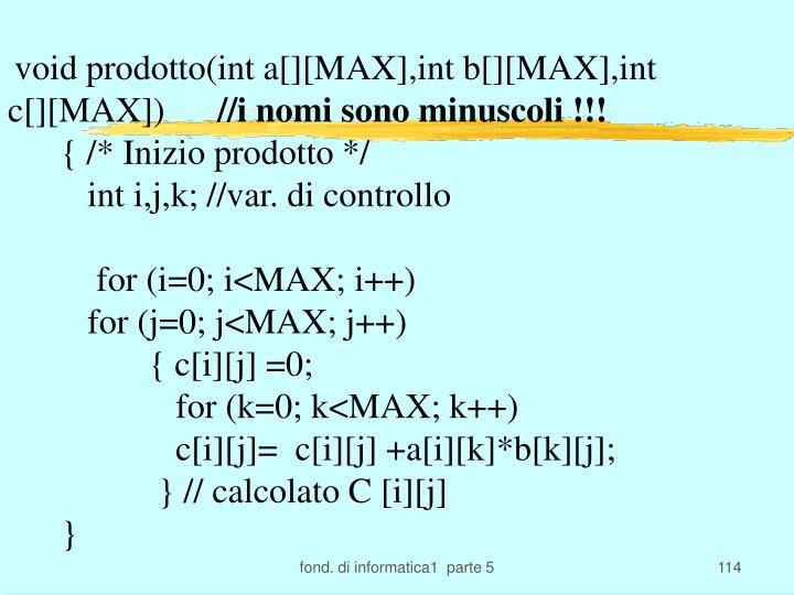 void prodotto(int a[][MAX],int b[][MAX],int c[][MAX])