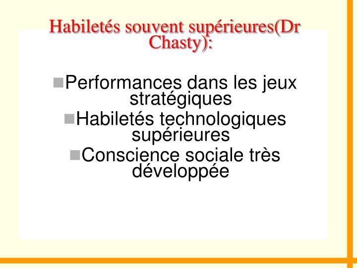 Habiletés souvent supérieures(Dr Chasty):