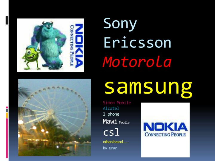 Sony ericsson motorola samsung simen mobile alcatel i phone mawi mobile csl others brand by omar