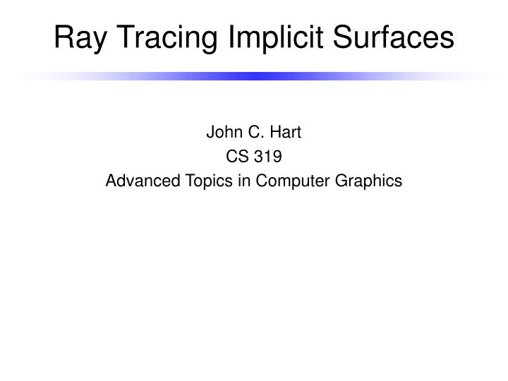 Ray tracing implicit surfaces