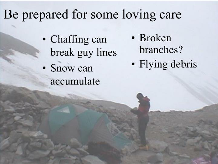 Be prepared for some loving care